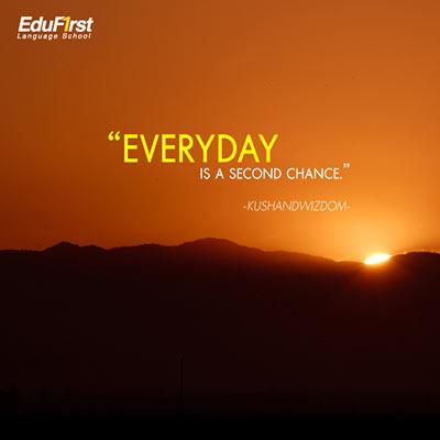 Quote life คำคมให้กำลังใจ Everyday is a second chance. - เรียนภาษาอังกฤษ คำคมภาษาอังกฤษ สถาบันเรียนภาษาอังกฤษ EduFirst