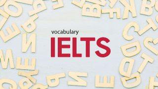 คำศัพท์ IELTS ที่ควรรู้ (ตอนที่ 1)