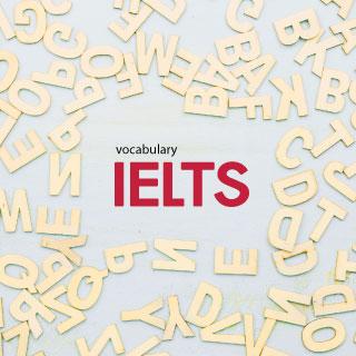 คำศัพท์ที่ควรรู้สำหรับ เตรียมสอบ IELTS