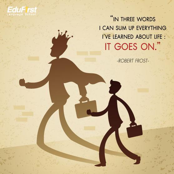 คําคมภาษาอังกฤษ แปลไทย In three words I can sum up everything I've learned about life: it goes on. -  เรียนอังกฤษ วลีภาษาอังกฤษ โรงเรียนสอนภาษาอังกฤษ EduFirst