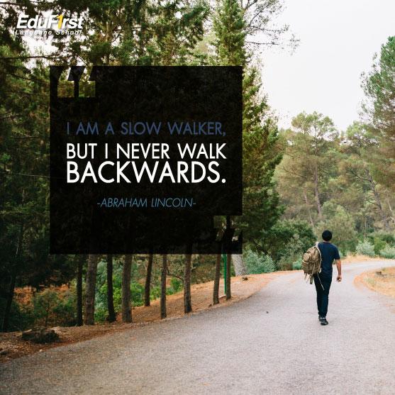 คําคม ชีวิต ความหวัง กําลังใจ I am a slow walker, but I never walk backwards. - สอนภาษาอังกฤษ  สถาบันเรียนภาษาอังกฤษ EduFirst
