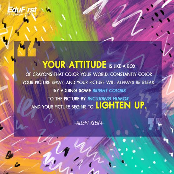 คำคมสร้างกำลังใจ Your attitude is like a box of crayons that color your world. เรียนอังกฤษ คำคมให้กำลังใจคนทำงาน  โรงเรียนอังกฤษ เอ็ด ดู เฟิร์สท์