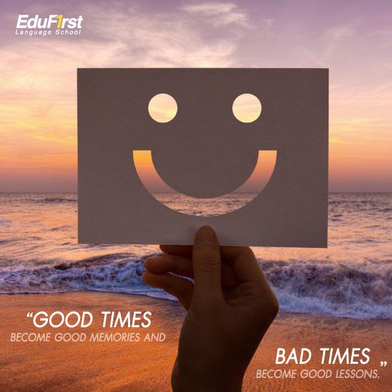คําคมภาษาอังกฤษ สั้น ๆ ให้กําลังใจ Good times become good memories and bad times become good lessons. เรียนภาษา สถาบันภาษาอังกฤษ EduFirst
