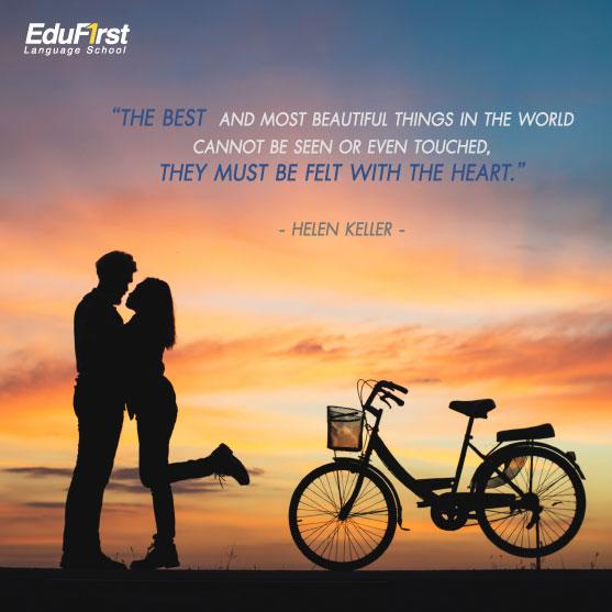 คำคมให้กำลังใจ ภาษาอังกฤษ The best and most beautiful things in the world cannot be seen or even touched. They must be felt with the heart.  เรียนภาษาอังกฤษ  วลีจากคำคมภาษาอังกฤษ  โรงเรียนสอนภาษาอังกฤษ EduFirst