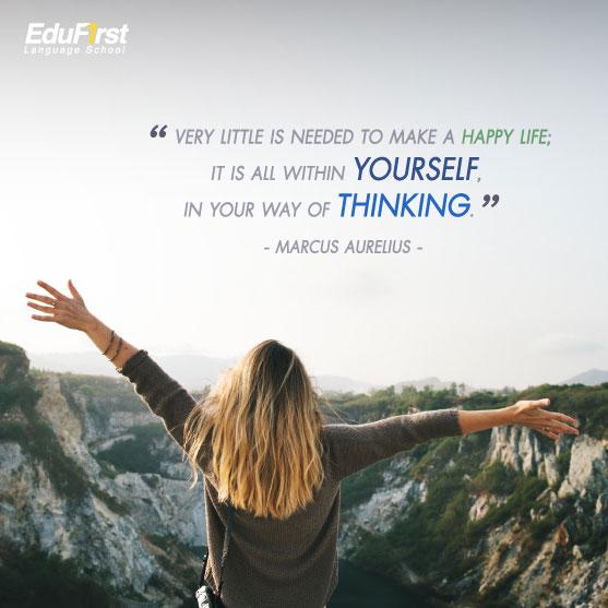 คําคมการให้กําลังใจ Very little is needed to make a happy life; it is all within yourself, in your way of thinking. เรียนภาษาอังกฤษออนไลน์ คำคมดีๆ EduFirst