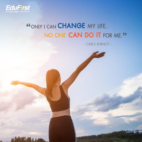 คำคมชีวิต Life Quotes - Only I can change my life. No one can do it for me. เรียนภาษาอังกฤษ สอนสด สถาบันเรียนภาษาอังกฤษ เอ็ด ดู เฟิร์สท์