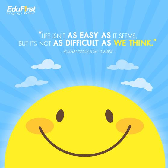 คําคมให้กําลังใจตัวเอง Life isn't as easy as it seems, but its not as difficult as we think. - เรียนภาษาอังกฤษ สถาบันสอนภาษาอังกฤษ EduFirst