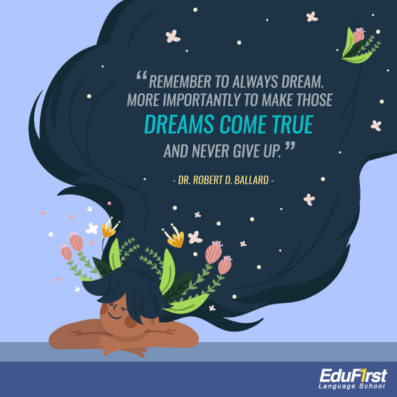 Quote คำคมภาษาอังกฤษ ความหมายดี - Remember to always dream. More importantly to make those dreams come true and never give up ของ Dr. Robert D. Ballard - เรียนภาษาอังกฤษ จากคำคม โรงเรียนสอนภาษาอังกฤษ EduFirst
