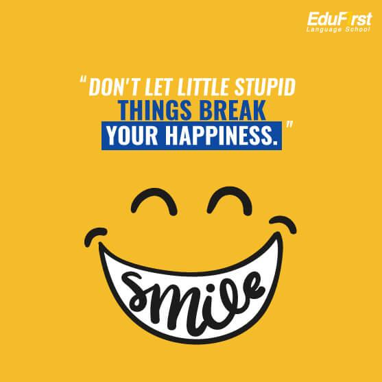 คําคมชีวิตความหวังกําลังใจ  Don't let little stupid things break your happiness. - เรียนภาษาอังกฤษออนไลน์ คำคมชีวิต โรงเรียนสอนภาษาอังกฤษ EduFirst