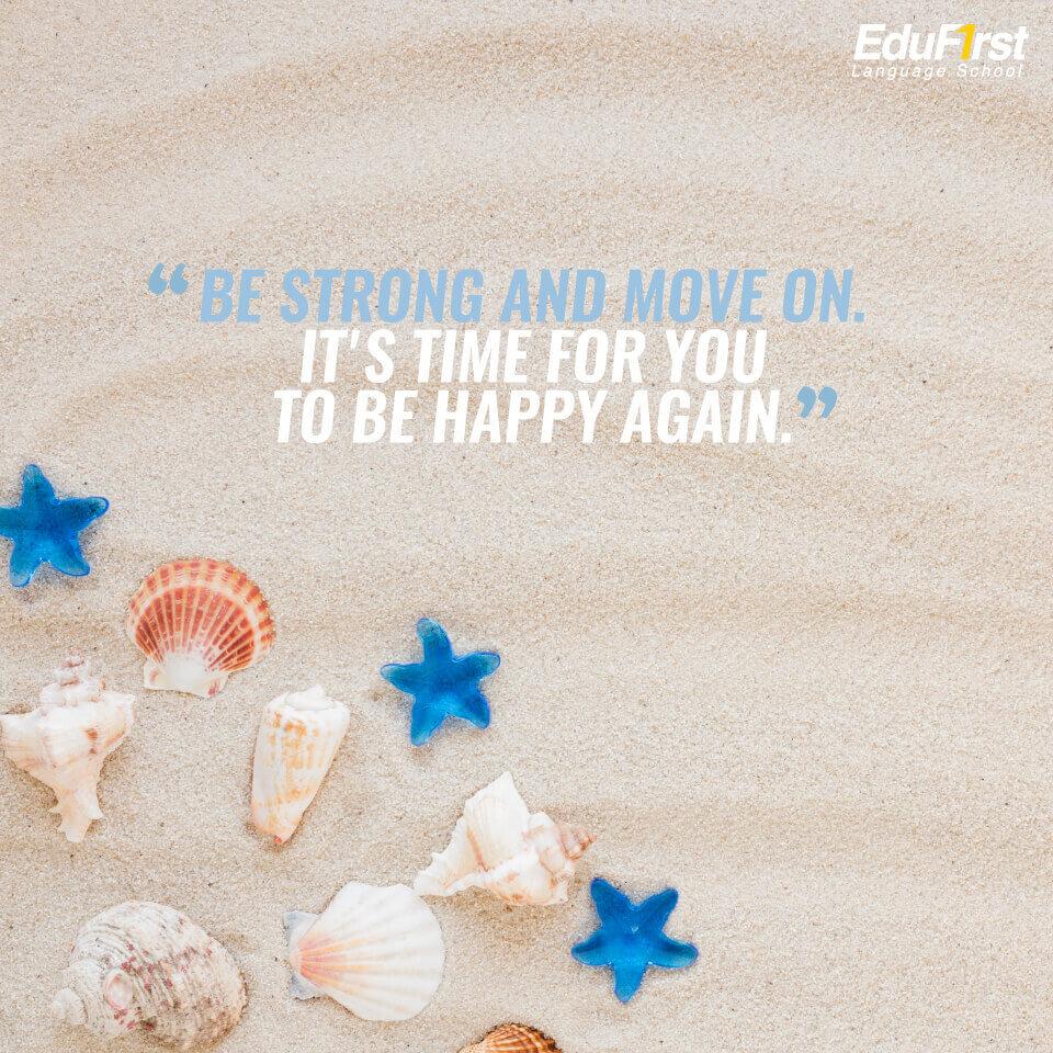 """คําคมให้กําลังใจตัวเอง  """"Be strong and move on. It's time for you to be happy again."""" - เรียนภาษาอังกฤษ คำคมภาษาอังกฤษ สถาบันสอนภาษาอังกฤษ EduFirst"""