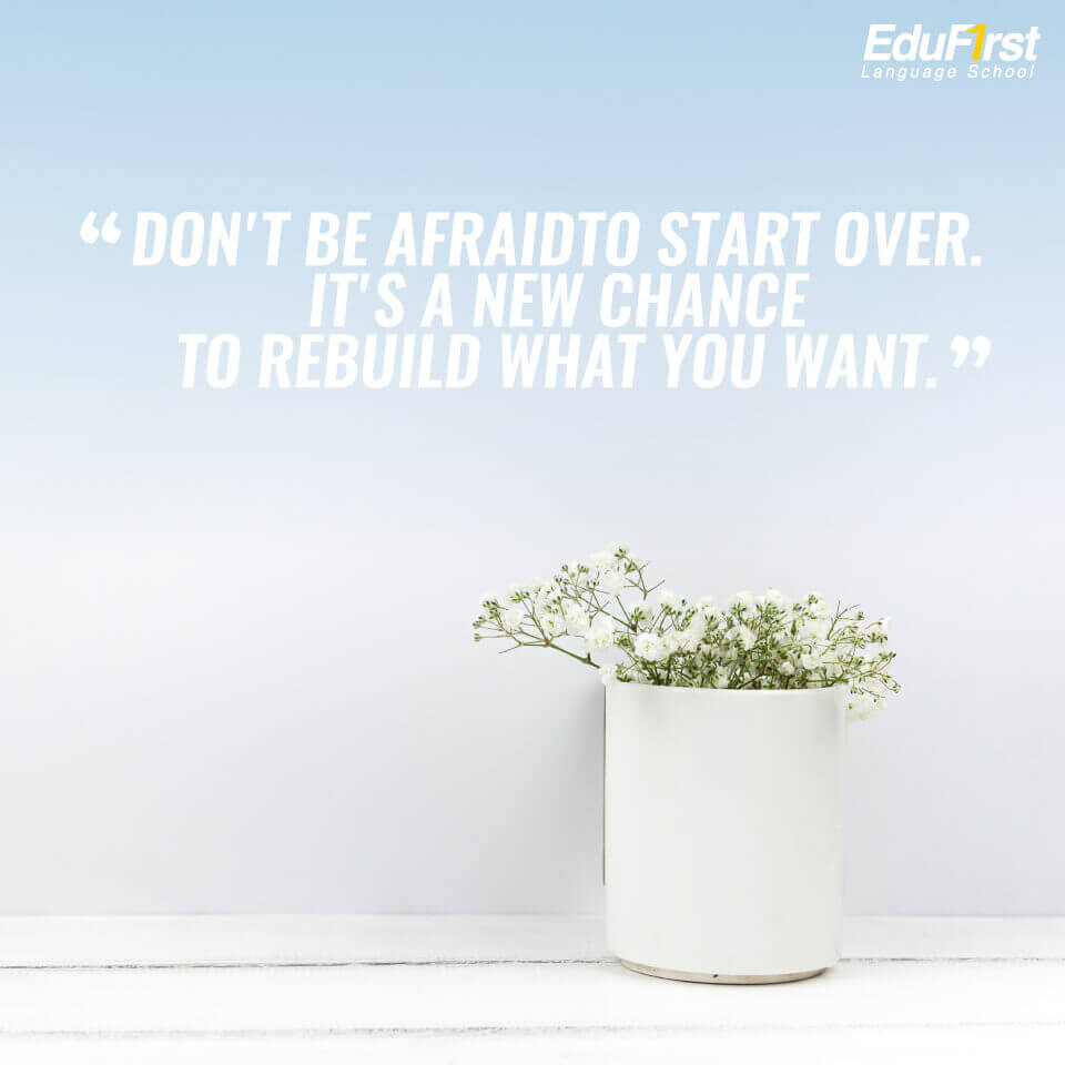 คำคมให้กำลังใจชีวิต Don't be afraid to start over. It's a new chance to rebuild what you want. คำคมภาษาอังกฤษ เรียนภาษาอังกฤษออนไลน์ EduFirst