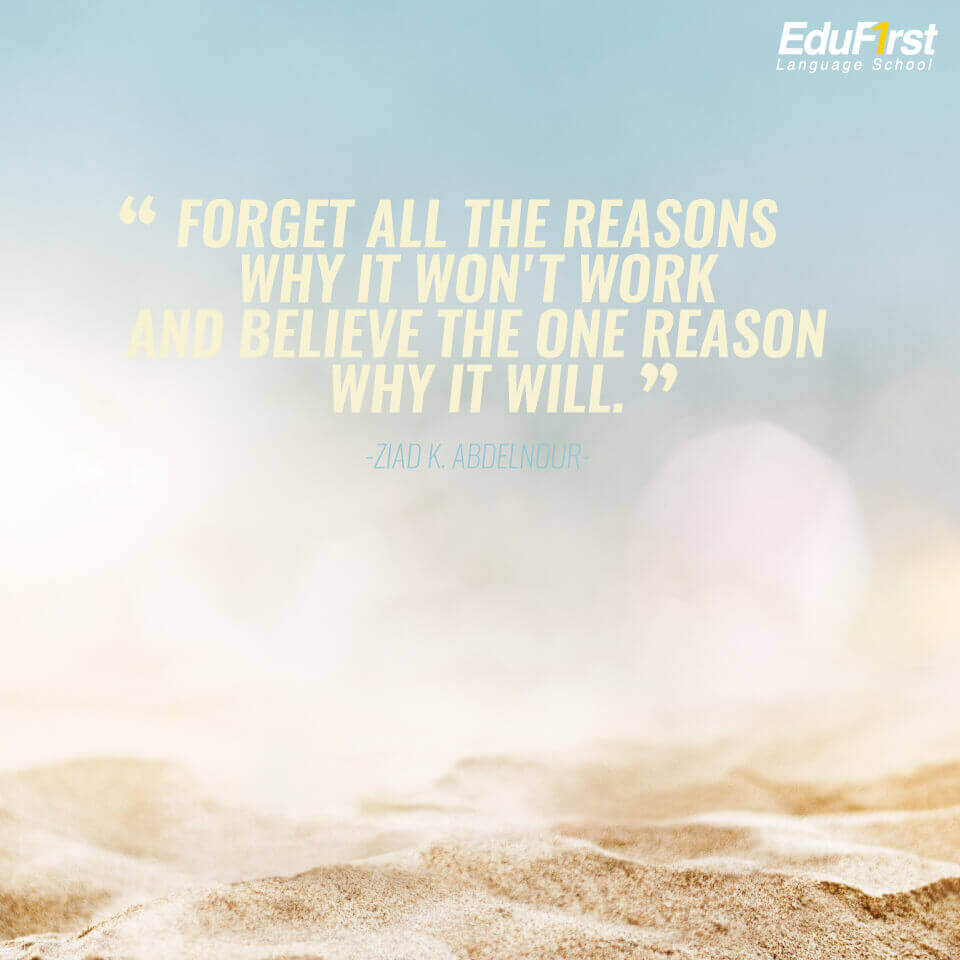 คำคมภาษาอังกฤษ ให้กําลังใจตัวเอง Forget all the reasons why it won't work and believe the one reason why it  will. - โรงเรียนภาษาอังกฤษ EduFirst