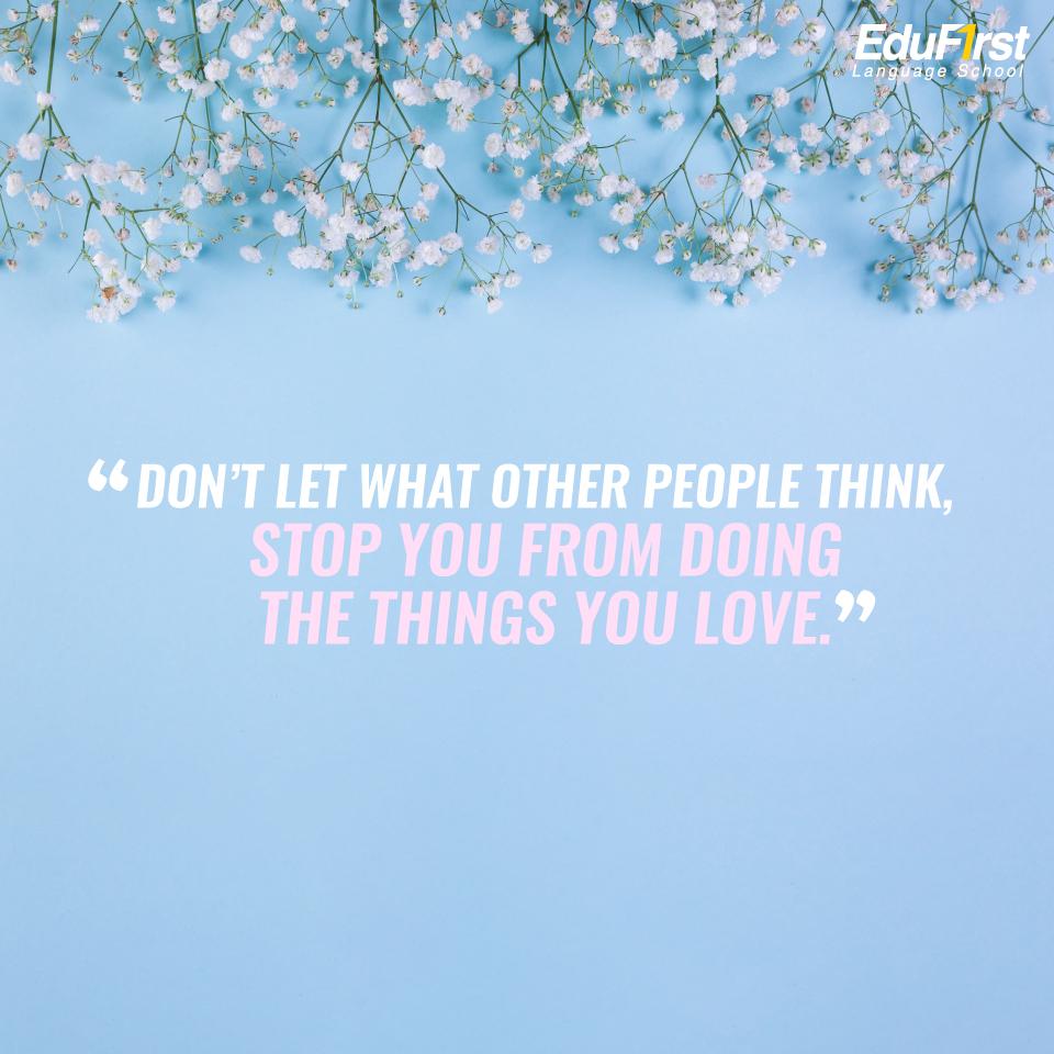 """แคปชั่นให้กําลังใจตัวเองภาษาอังกฤษ """"Don't let what other people think, stop you from doing the things you love."""" เรียนภาษาอังกฤษ ประโยค วลีภาษาอังกฤษ - สถาบันเรียนภาษาอังกฤษ EduFirst"""