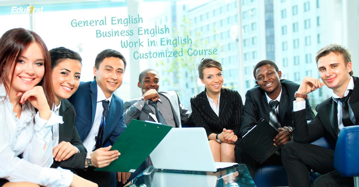 Corporate English Course EduFirst English courses are available for corporate courses.It is designed for multi-tasking. It can also be designed according to the needs of customers especially.- EduFirst Language School