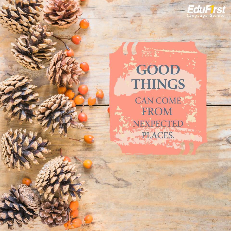 """คำคมภาษาอังกฤษดีๆ เรียนภาษาอังกฤษ จากคำคม """"Good things can come from unexpected places."""" บางครั้งสิ่งดี ๆ ก็อาจมาจากที่ซึ่งคุณคาดไม่ถึง"""