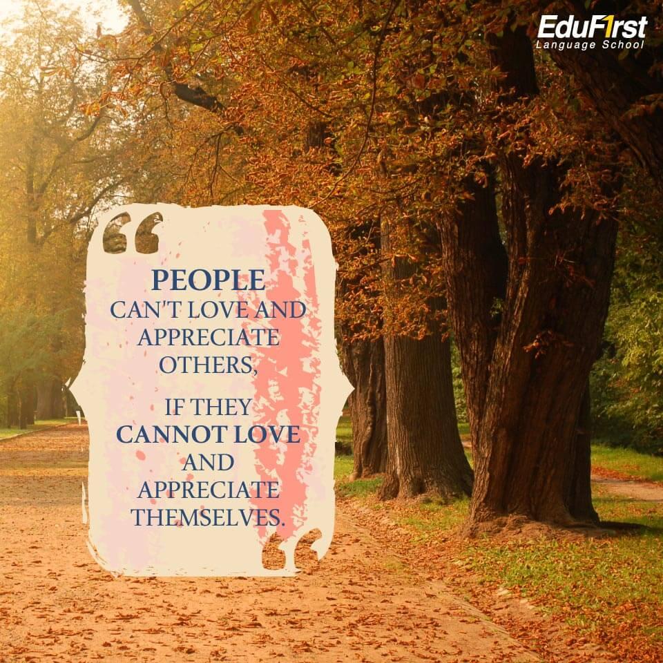 คำคมภาษาอังกฤษดีๆ เรียนภาษาอังกฤษ จากคำคม People can't love and appreciate others, If they cannot love and appreciate themselves. คนเราไม่อาจรักและเห็นคุณค่าของใครได้ หากยังไม่รู้จักรักและเห็นคุณค่าของตัวเอง