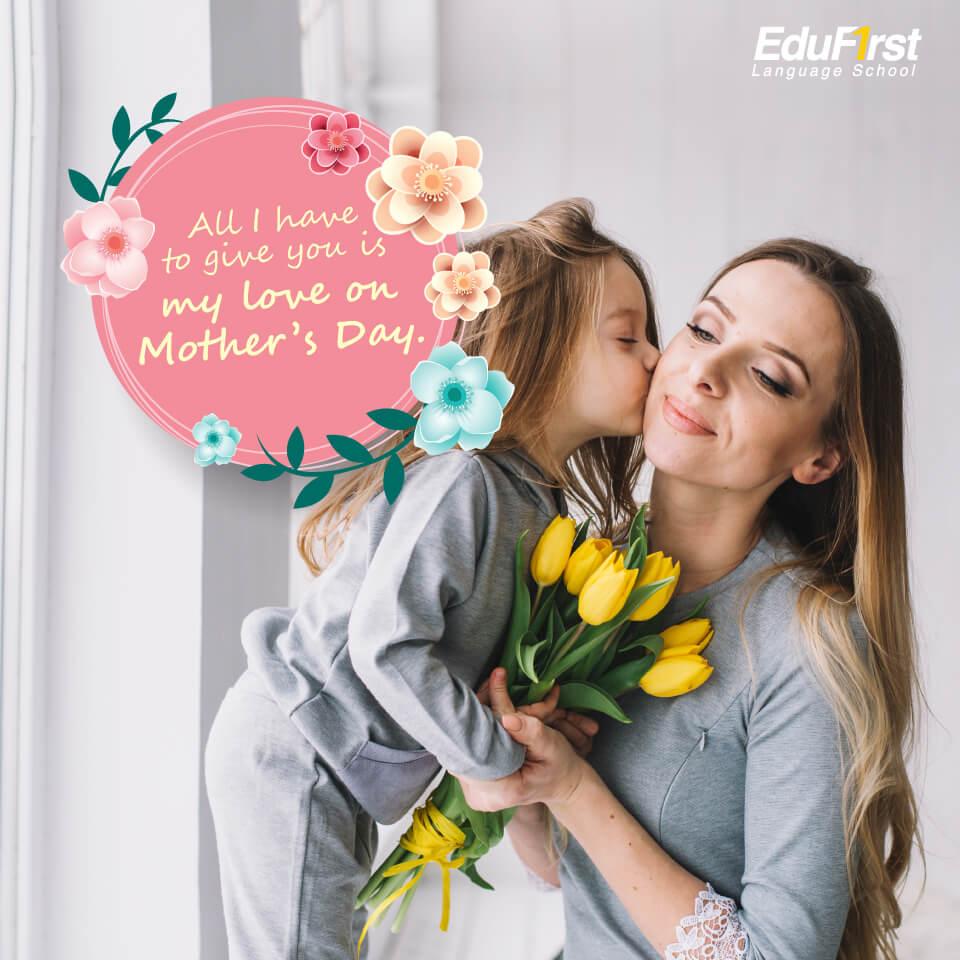 คําอวยพรวันแม่ ภาษาอังกฤษ All I have to give you is my love on Mother's Day - เรียนภาษาอังกฤษ ประโยคบอกรักแม่ - สถาบันสอนภาษา EduFirst