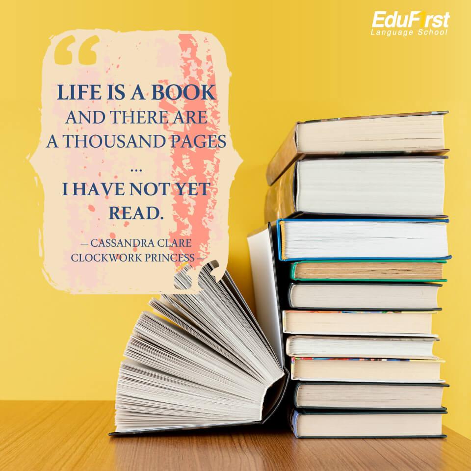 """ประโยคภาษาอังกฤษให้กําลังใจ """"Life is a book and there are a thousand pages I have not yet read."""" หากชีวิตคือหนังสือ นั่นคือยังมีอีกหลายพันหน้าที่ฉันยังไม่ได้อ่าน - คำคมให้กำลังใจ สถาบันภาษาอังกฤษ เอ็ด ดู เฟิร์สท์"""