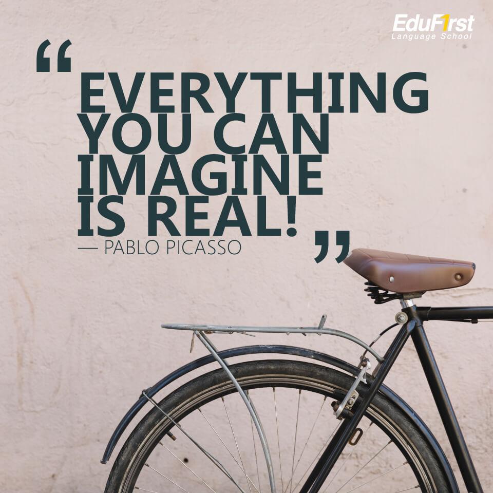 """คำคมภาษาอังกฤษสั้นๆ ความหมายดี inspirational quotes """"Everything you can imagine is REAL!"""" คำคมของ Pablo Picasso แปลว่า คุณฝันอย่างไร ก็จะใช้ชีวิตอย่างนั้น - เรียนภาษาอังกฤษ บทความของ สถาบัน EduFirst"""