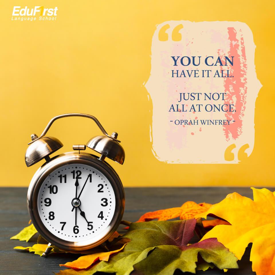 คำคมให้กำลังใจภาษาอังกฤษ You can have it all. Just not all at once. แปลว่า คุณสามารถมีทุกสิ่งได้ เพียงแต่ไม่ใช่ทุกอย่างในเวลาเดียวกัน - เรียนภาษาอังกฤษ สถาบัน EduFirst