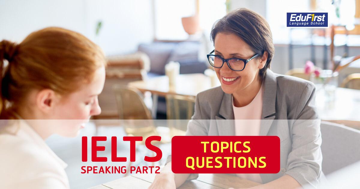 ติวสอบ IELTS Speaking Part 2 หัวข้อและคำถาม - เรียน IELTS EduFirst
