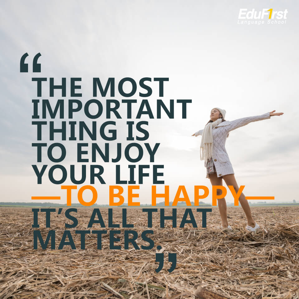 """เรียนภาษาอังกฤษ จากคำคมสั้นๆ """"The most important thing is to enjoy your life —to be happy— it's all that matters."""" หมายถึง สิ่งที่สำคัญที่สุดคือการสนุกกับชีวิตของคุณ การมีความสุข เป็นสิ่งที่สำคัญ"""