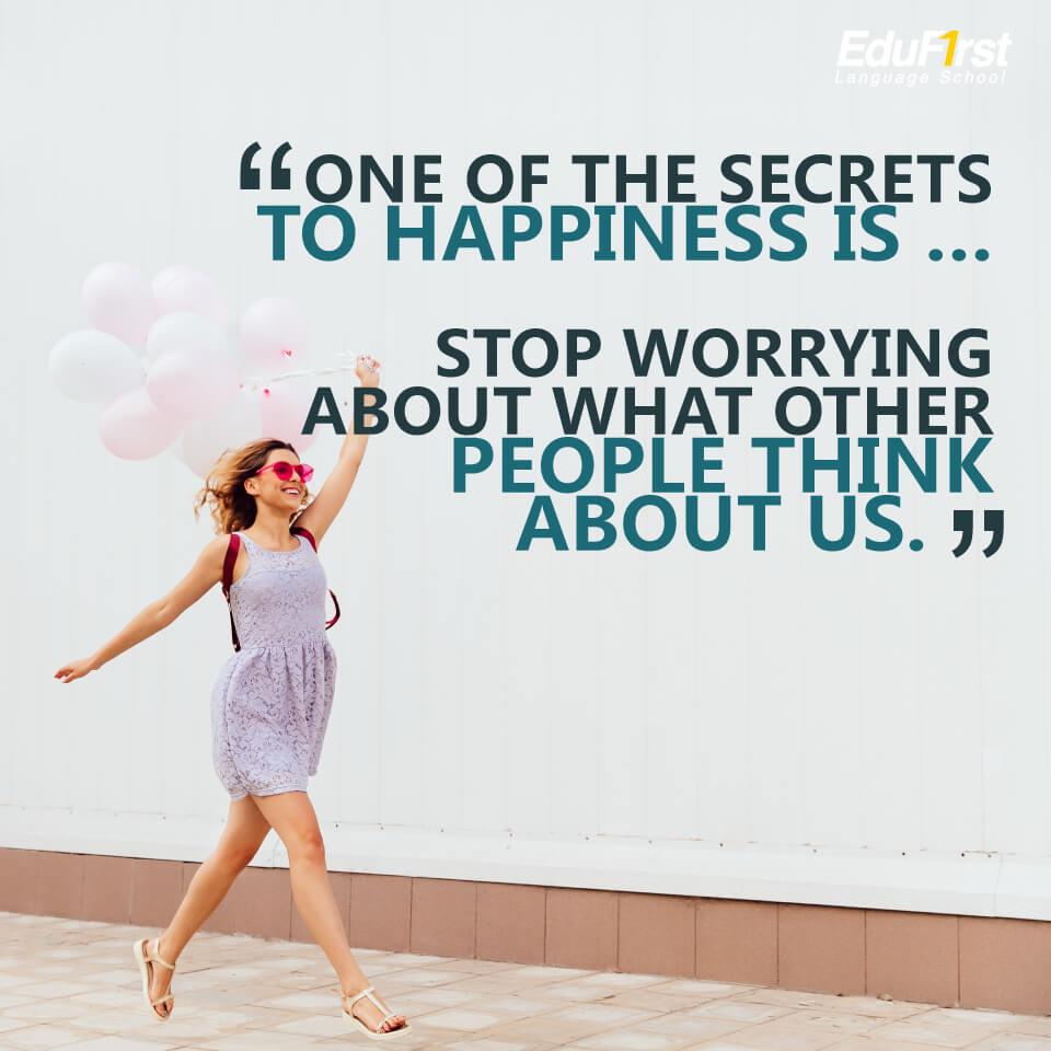 """เรียนภาษาอังกฤษ จากคำคม Quote """"One of the secrets to happiness is … Stop worrying about what other people think about us."""" แปลว่า หนึ่งในเคล็ดลับของความสุขคือ … เลิกกังวลว่าคนอื่นจะคิดอย่างไรกับเรา"""