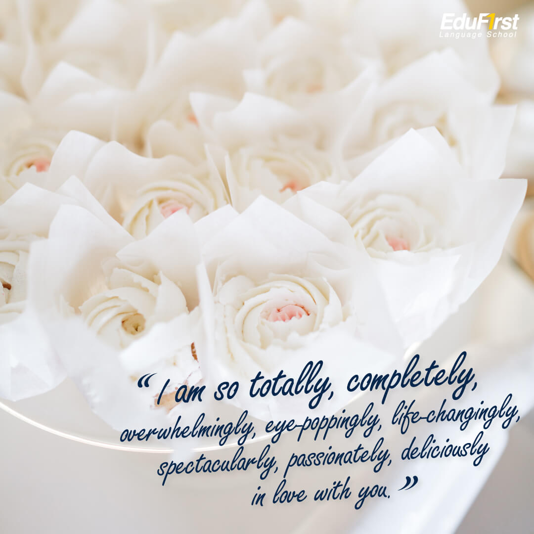 """I am so totally, completely, overwhelmingly, eye-poppingly, life-changingly, spectacularly, passionately, deliciously in love with you."" – Unknown แปลว่า ฉันเติมเต็ม สมบูรณ์ เปลี่ยนแปลงมีชีวิตที่งดงามได้เพราะรักคุณ - คํา คมภาษาอังกฤษ ความรัก Love Quote EduFirst สถาบันภาษาอังกฤษ"