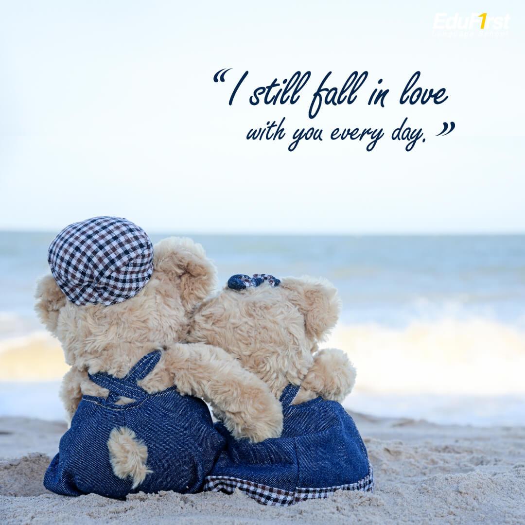 I still fall in love with you every day. แปลว่า ฉันยังคงตกหลุมรักคุณอยู่ทุกๆวัน - Best Love Quotes, EduFirst School