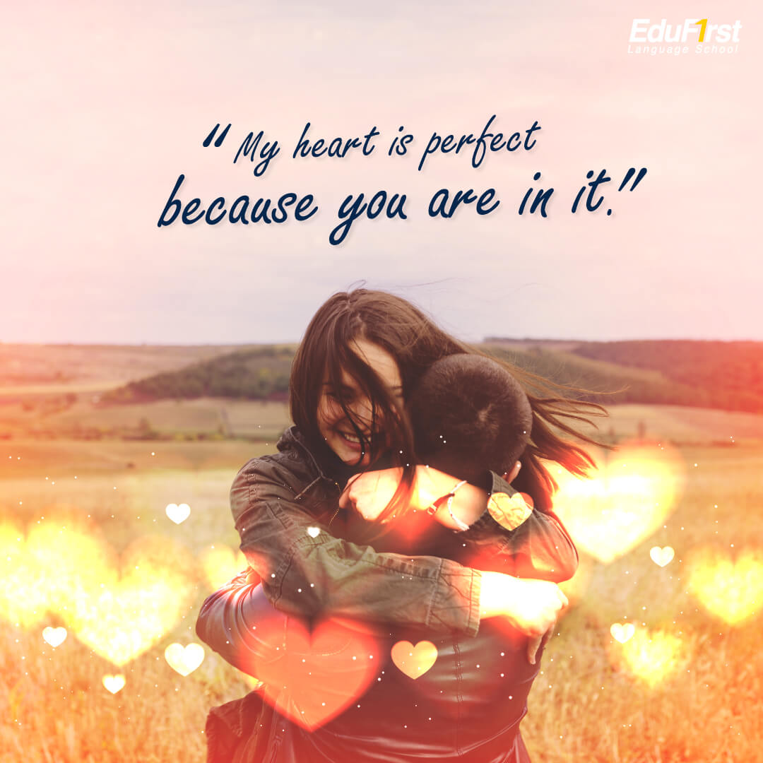 เรียนภาษาอังกฤษ คำคมความรัก My heart is perfect because you are in it. แปลว่า หัวใจของฉันสมบูรณ์ได้เพราะมีคุณอยู่ในนั้น - โรงเรียนภาษาอังกฤษ EduFirst
