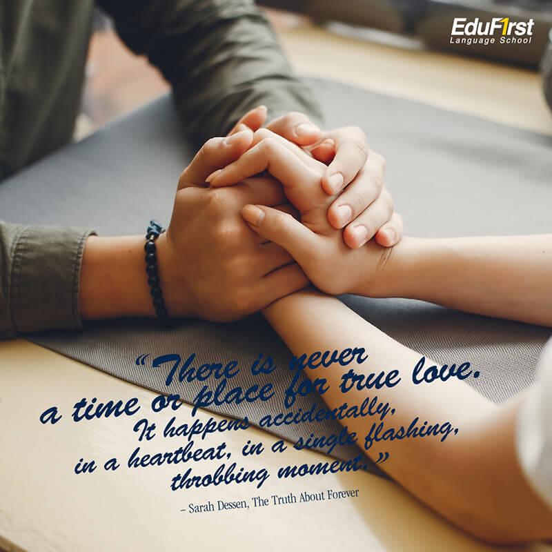 คำคมความรัก ภาษาอังกฤษ There is never a time or place for true love. It happens accidentally, in a heartbeat, in a single flashing, throbbing moment.