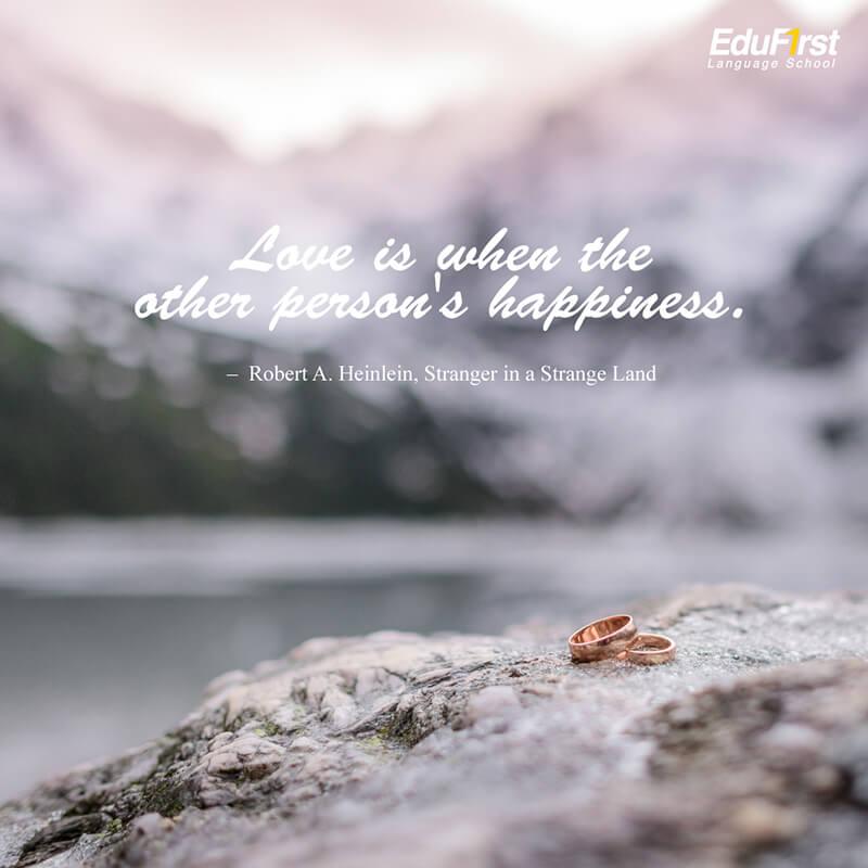 คำคมภาษาอังกฤษ Love is when the other person's happiness. ความรักคือ เวลาที่ความสุขของอีกฝ่ายสำคัญกว่าความสุขของคุณ - เรียนภาษาอังกฤษ Love Quote  โรงเรียนสอนภาษาอังกฤษ EduFirst