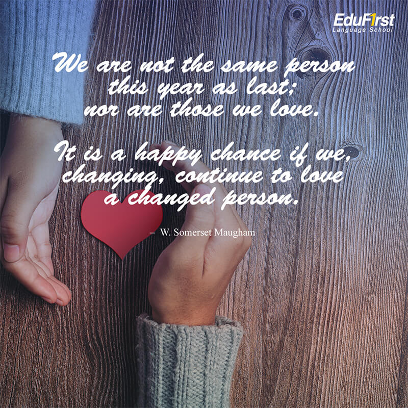 คำคมความรักภาษาอังกฤษ Love Quotes - We are not the same person this year as last; nor are those we love. It is a happy chance if we, changing, continue to love a changed person.