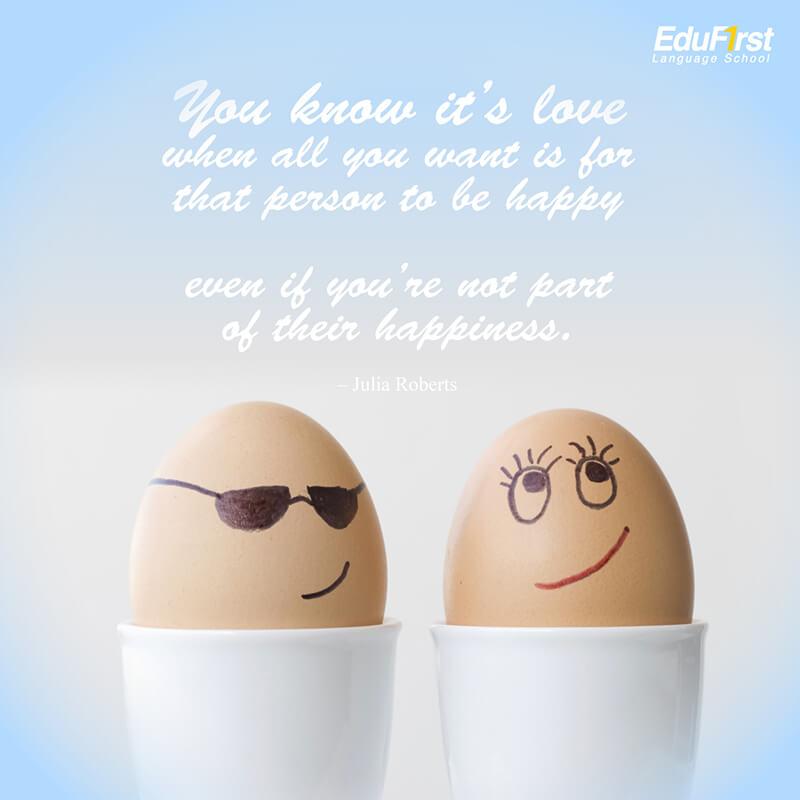 """คำคมความรัก ภาษาอังกฤษ """"You know it's love when all you want is for that person to be happy even if you're not part of their happiness.""""-Julia Roberts - ประโยคบอกรัก โรงเรียนสอนภาษาอังกฤษ EduFirst"""