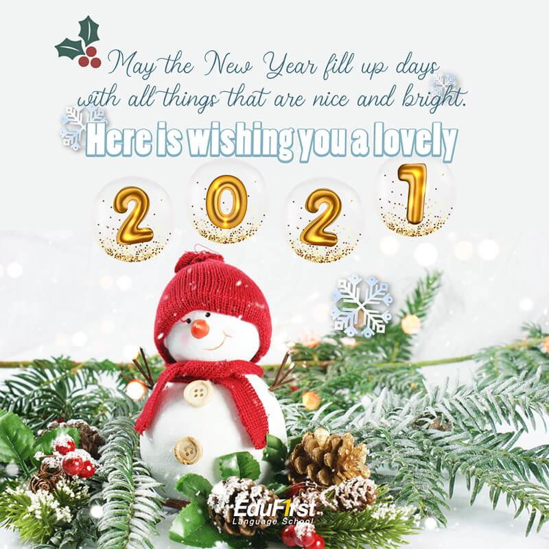 คํา อวยพร ปี ใหม่ ภาษา อังกฤษ 2021 แปลไทย  - May the New Year fill up days with all things that are nice and bright. Here is wishing you a lovely 2021. คํา อวยพร ปี ใหม่ ผู้ใหญ่  โรงเรียนสอนภาษาอังกฤษ EduFirst