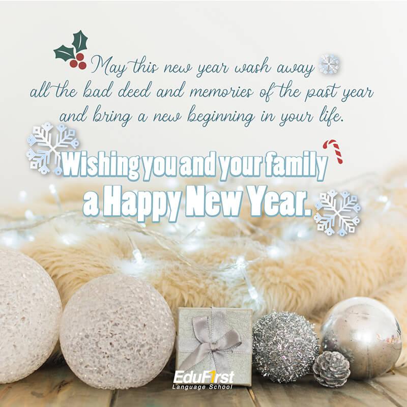 คำอวยพรปีใหม่ ภาษาอังกฤษ 2021 แปลไทย  - May this new year wash away all the bad deed and memories of the past year and bring a new beginning in your life. Wishing you and your family a happy new year. อวยพรปีใหม่ โรงเรียนสอนภาษาอังกฤษ EduFirst