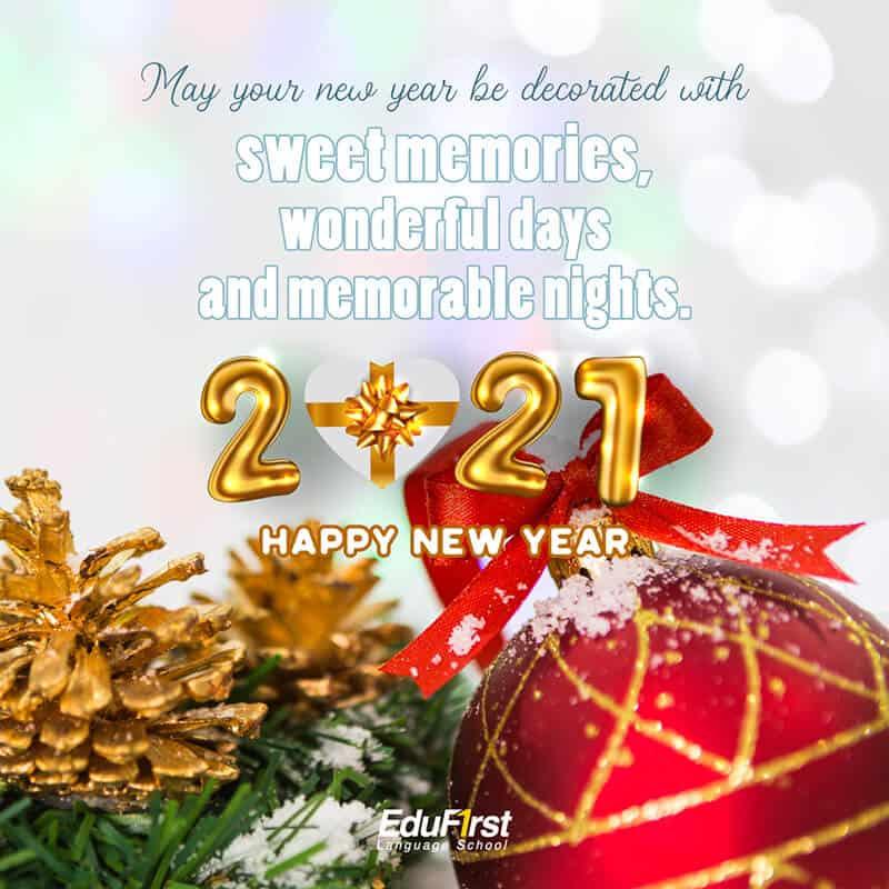 คำอวยพรปีใหม่ ภาษาอังกฤษ May your new year be decorated with sweet memories, wonderful days and memorable nights. Happy New Year. สวัสดีปีใหม่ 2564 - โรงเรียนสอนภาษาอังกฤษ EduFirst