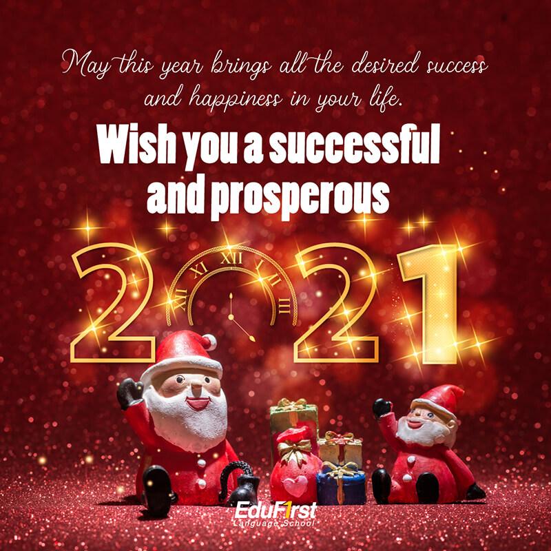 คำอวยพรปีใหม่ ภาษาอังกฤษ  May this year brings all the desired success and happiness in your life. Wish you a successful and prosperous 2021. Happy New Year - โรงเรียนสอนภาษาอังกฤษ EduFirst