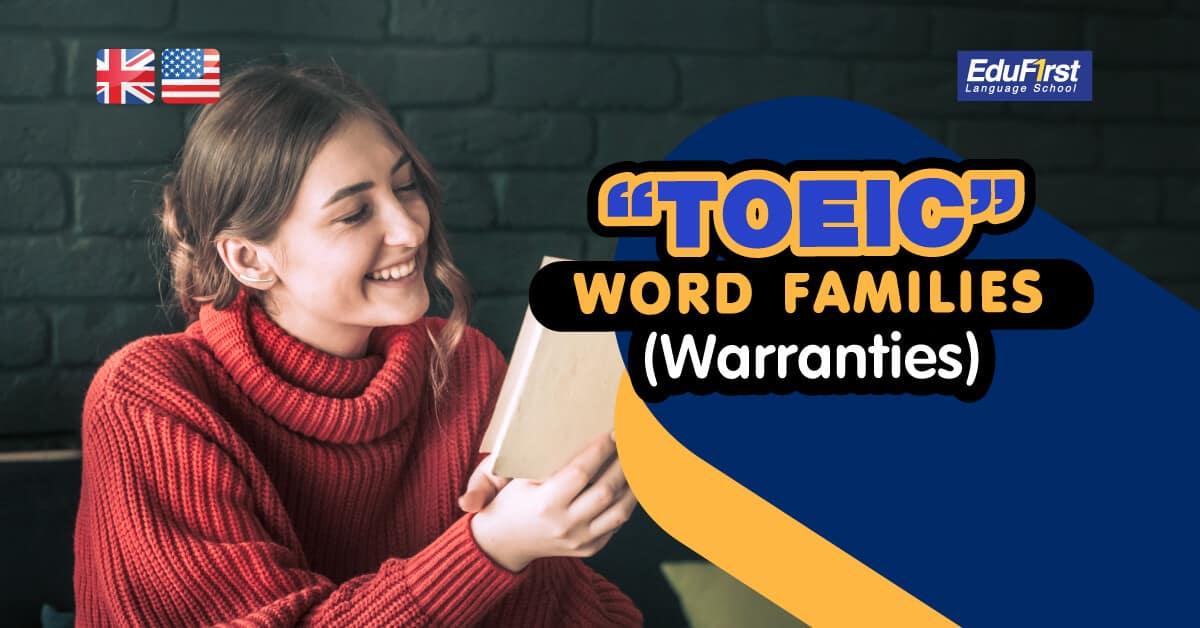 "TOEIC WORD FAMILIES ""General Business: Warranties"" ศัพท์โทอิค ที่จำเป็นในการสอบ - ติว TOEIC โรงเรียนสอนภาษาอังกฤษ EduFirst"